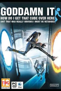 Portal 2. I must be.