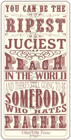 """You can be the ripest, juiciest peach in the world and there's still going to be somebody who hates peaches"" ... and that's OKAY!"