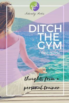 Ditch the Gym & Stay Fit - Naturally Ashlie. Free guide included to help you meet your fitness goals this 2017!