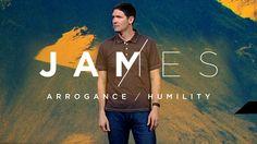 James (Part 9) - Arrogance / Humility