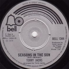 Seasons in the Sun.... I still sing this in my head! We had joy, we had fun...