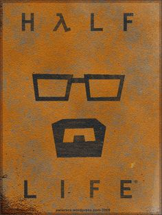 Half Life Poster... But oh my goshes, just seeing this kinda looks like Walter White from Breaking Bad XD Ew -Will
