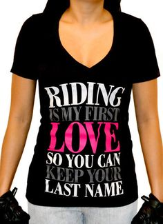 """""""Riding is my first love so you can keep your last name"""". A must have!!!"""