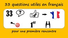 Actively apply what you learn. Here are 33 questions to make a first meeting in French a great moment in your career as a learner of French: