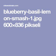 blueberry-basil-lemon-smash-1.jpg 600×836 pikseli