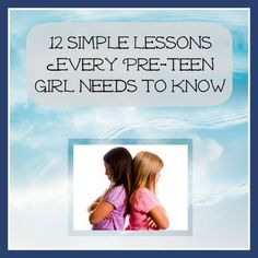 12 Simple Lessons Every Pre Teen Girl Needs To Know by Perspective Parenting