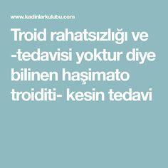 Troid rahatsızlığı ve -tedavisi yoktur diye bilinen haşimato troiditi- kesin tedavi Baby, Baby Humor, Infant, Babies, Babys