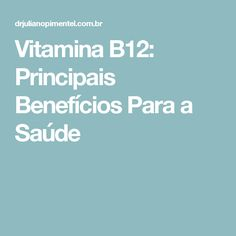 Vitamina B12: Principais Benefícios Para a Saúde