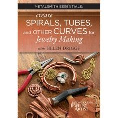 Metalsmith Essentials: Create Spirals, Tubes, and Other Curves for Jewelry Making