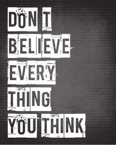 Don't believe everything you think. #quotes #inspiration