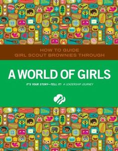 HOW TO GUIDE GIRL SCOUT BROWNIES THROUGH A WORLD OF GIRLS IT?S YOUR STORY ? TELL IT! A LEADERSHIP JOURNEY