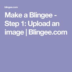 Make a Blingee - Step 1: Upload an image | Blingee.com