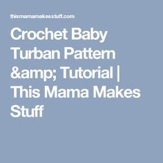 Crochet Baby Turban Pattern & Tutorial   This Mama Makes Stuff