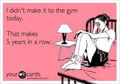 I didn't make it to the gym today. ~~That makes 5 years in a row.