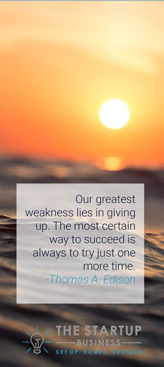 Our greatest weakness lies in giving up. The most certain way to succeed is always to try just one more time. -Thomas A. Edison #TheStartupBusiness #Inspire