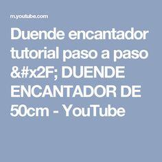 Duende encantador tutorial paso a paso / DUENDE ENCANTADOR DE 50cm - YouTube