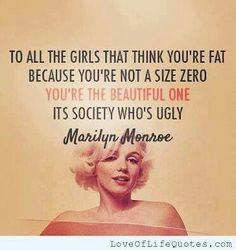 Hell yea excatly I think your very pretty. Wise Marilyn Monroe Quotes To all the girls that think you're fat because you're not a size zero. You're the beautiful one, its society . Great Quotes, Quotes To Live By, Funny Quotes, Inspirational Quotes, Smart Quotes, Funny Celebrity Quotes, Love Your Body Quotes, Motivational Quotes, Quotes Pics