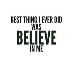 Best Thing I Ever Did Was Believe In Me! Life Your Life With Passion! Like tag…