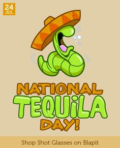 July 24 - National Tequila Day!