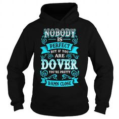 DOVER Nobody is Perfect but if you are DOVER youre Pretty Damn Close