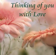Thinking of you with Love,hope you are feeling better xoxo
