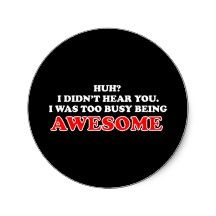 Too busy being Awesome... yess!!