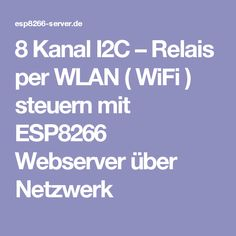 8 Kanal I2C – Relais per WLAN ( WiFi ) steuern mit ESP8266 Webserver über Netzwerk