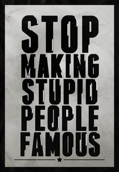 Stupid people make stupid people. Stupid people make stupid people famous. Ergo, stop making stupid people. Great Quotes, Quotes To Live By, Me Quotes, Funny Quotes, Inspirational Quotes, The Words, Stupid People, Ignorant People, Smart People