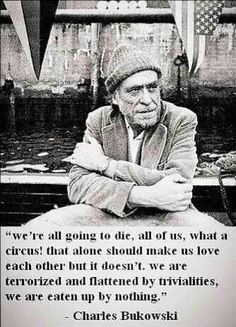 Charles Bukowski i dont know why but i am just so in love with his words