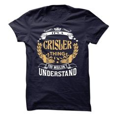 CRISLER .Its a CRISLER Thing You Wouldnt Understand - T - #tshirt kids #womens sweatshirt. LIMITED TIME => https://www.sunfrog.com/LifeStyle/CRISLER-Its-a-CRISLER-Thing-You-Wouldnt-Understand--T-Shirt-Hoodie-Hoodies-YearName-Birthday-64799311-Guys.html?68278