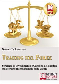 """""""Scopri come guadagnare con il Forex, il mercato internazionale delle valute, impara le tecniche e le migliori strategie per investire sui tassi di cambio senza correre grandi rischi. """" - Nicola D'Antuono #ebook #forex http://www.autostima.net/raccomanda/trading-nel-forex-nicola-d-antuono/"""