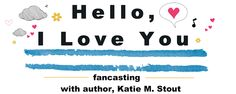 Dreaming Under the Same Moon : Katie M. Stout's Fancasting: Hello, I Love You