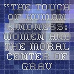 """""""The Touch of Human Kindness: Women and the  Moral Center of Gravity"""" Elder Bruce C. Hafen and Sister Marie K. Hafen"""