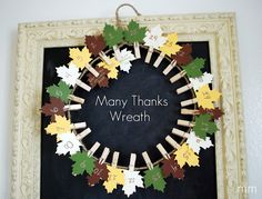 Thanksgiving Countdown Wreath:~ This fall wreath serves as a beautiful Thanksgiving decoration and a way to countdown to Thanksgiving by listing all of the things you are thankful for.  Add a new leaf each day of November with a gratitude written on it.  You will know how many days until Thanksgiving and will spend the month remembering what you are truly grateful for.
