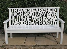 "personalised wooden bench by cut by fire - this one says ""i have searched high and low and if there was a way to love you more i would have found it"""
