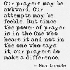 Our prayers do make a difference  @maxlucado