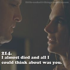 "Kate, telling Rick how she feels: ""I almost died and all I could think about was you."" From 'Always' episode of Castle."