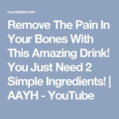 Remove The Pain In Your Bones With This Amazing Drink! You Just Need 2 Simple Ingredients!   AAYH - YouTube