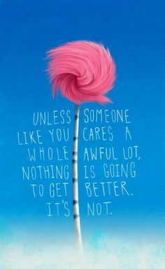 Dr Suess Quote  Unless Someone Like You Cares A Whole Awful Lot, Nothing Is Going To Get Better. Its Not