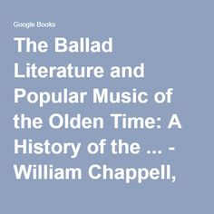The Ballad Literature and Popular Music of the Olden Time: A History of the ... - William Chappell, Sir George Alexander Macfarren - Google Books