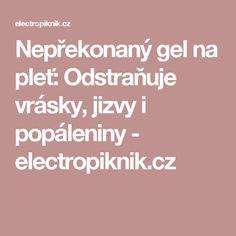 Nepřekonaný gel na pleť: Odstraňuje vrásky, jizvy i popáleniny - electropiknik.cz Aloe Vera, Fitness