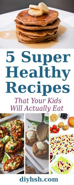 5 Super Healthy Recipes That Your Kids Will Actually Eat | DIY Home Sweet Home