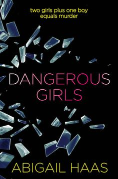 Dangerous Girls by Abigail Haas | 17 YA Novels That Are Definitely Morally Complicated