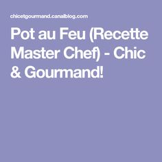 Pot au Feu (Recette Master Chef) - Chic & Gourmand!