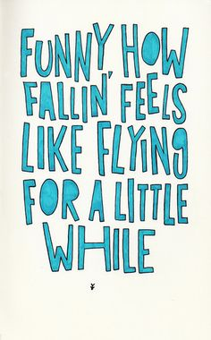 funny how fallin' feels like flying for a little while
