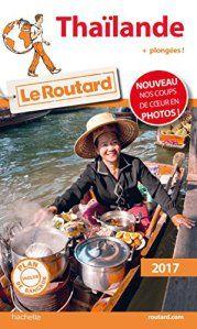Guide du Routard Thaïlande 2017: + Plongées