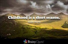 Childhood is a short season. - Helen Hayes #brainyquote #QOTD #mountains #child