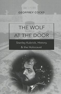 """""""The Wolf at the Door: Stanley Kubrick, History, and the Holocaust"""" by Geoffrey Cocks. Peter Lang Publishing Inc, 2004. 342 pgs."""