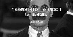 """""""I remember the first time I had sex - I kept the receipt."""" - Groucho Marx #quote #lifehack #grouchomarx"""