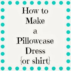 Easy Tutorial for Making a Pillowcase Dress or Shirt